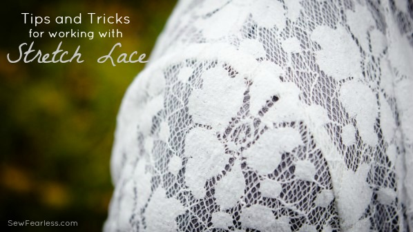 Tips and Tricks for working with Stretch Lace - sewfearless.com